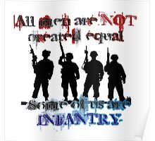 All men are NOT created equal... Some of us are INFANTRY Poster