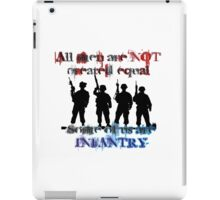 All men are NOT created equal... Some of us are INFANTRY iPad Case/Skin
