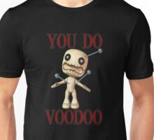 You Do Voodoo Unisex T-Shirt