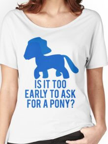 Is It To Early To Ask For A Pony? Women's Relaxed Fit T-Shirt