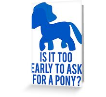 Is It To Early To Ask For A Pony? Greeting Card