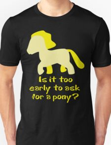 Is It To Early To Ask For A Pony? T-Shirt