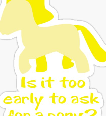 Is It To Early To Ask For A Pony? Sticker