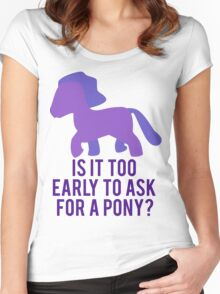 Is It To Early To Ask For A Pony? Women's Fitted Scoop T-Shirt