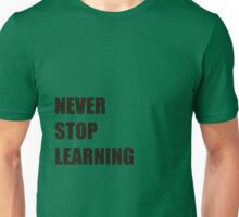 Never Stop Learning  Unisex T-Shirt
