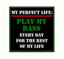 My Perfect Life: Play My Bass Art Print