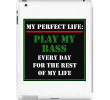 My Perfect Life: Play My Bass iPad Case/Skin