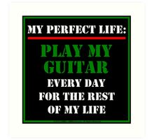 My Perfect Life: Play My Guitar Art Print