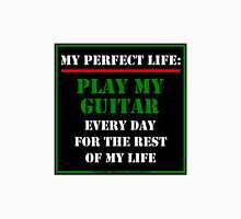 My Perfect Life: Play My Guitar Unisex T-Shirt