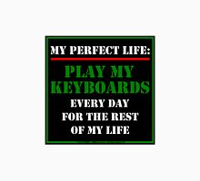 My Perfect Life: Play My Keyboards Unisex T-Shirt