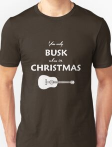 You Only Busk When It's Christmas T-Shirt