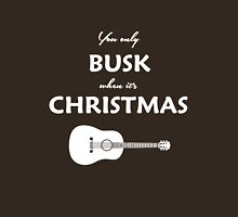 You Only Busk When It's Christmas Unisex T-Shirt