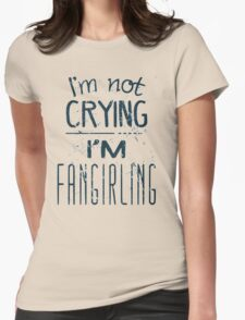 I'M NOT CRYING, I'M FANGIRLING Womens Fitted T-Shirt