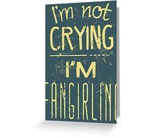 i'm not crying, I'M FANGIRLING  #2 Greeting Card