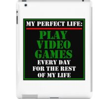 My Perfect Life: Play Video Games iPad Case/Skin
