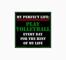 My Perfect Life: Play Volleyball Unisex T-Shirt