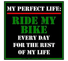 My Perfect Life: Ride My Bike Photographic Print