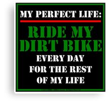 My Perfect Life: Ride My Dirt Bike Canvas Print