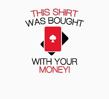 Bought With Your Money! Unisex T-Shirt