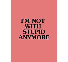 I'm Not With Stupid Anymore - Breakup T-shirt - Humor Tee Photographic Print