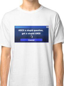 ASCII a stupid question, get a stupid ANSI Classic T-Shirt