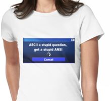 ASCII a stupid question, get a stupid ANSI Womens Fitted T-Shirt