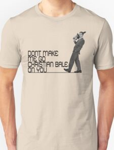 Don't make me go Christian Bale on you T-Shirt