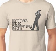 Don't make me go Christian Bale on you Unisex T-Shirt