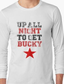 Up All Night To Get Bucky Long Sleeve T-Shirt