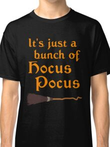It's Just a Bunch of Hocus Pocus  Classic T-Shirt