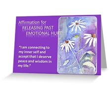 Affirmation for RELEASING PAST EMOTIONAL HURT Greeting Card