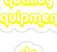I Use Quality Equipment - Do You ? Sticker