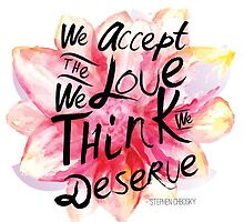 We accept the love we think we deserve. by Shenaegabrielle