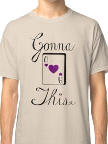 Gonna Ace This (hearts) Classic T-Shirt