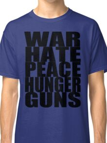WAR HATE PEACE HUNGER GUNS (Black) Classic T-Shirt