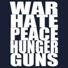 WAR HATE PEACE HUNGER GUNS (White) by bradsk88