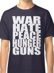 WAR HATE PEACE HUNGER GUNS (White) Classic T-Shirt