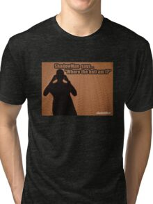 ShadowMan© Where The Hell Am I? Tri-blend T-Shirt