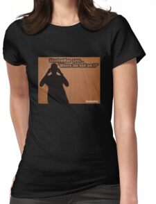 ShadowMan© Where The Hell Am I? Womens Fitted T-Shirt