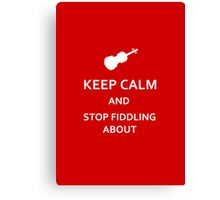 Keep Calm and Stop Fiddling About Canvas Print