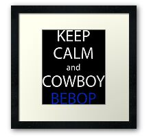 cowboy bebop keep calm and cowboy bebop anime manga shirt Framed Print