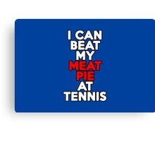 I can beat my meat pie at tennis Canvas Print