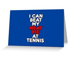 I can beat my meat pie at tennis Greeting Card