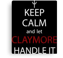 claymore keep calm and let claymore handle it anime manga shirt Canvas Print