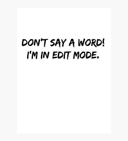 DON'T SAY A WORD! I'M IN EDIT MODE. Photographic Print