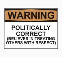 POLITICALLY CORRECT (BELIEVES IN TREATING OTHERS WITH RESPECT) by Rob Price