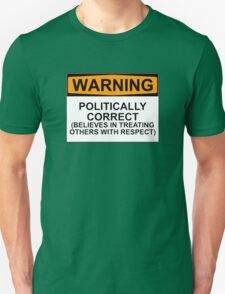POLITICALLY CORRECT (BELIEVES IN TREATING OTHERS WITH RESPECT) T-Shirt