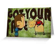 Got your face Greeting Card