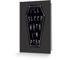 I'll Sleep When I'm Dead Greeting Card
