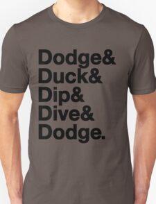 Dodge, Duck, Dip, Dive & Dodge. T-Shirt